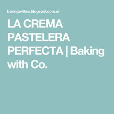 LA CREMA PASTELERA PERFECTA | Baking with Co.