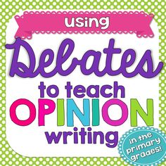 Bright Ideas: Using Debates to Teach Opinion Writing (in the Primary Grades)