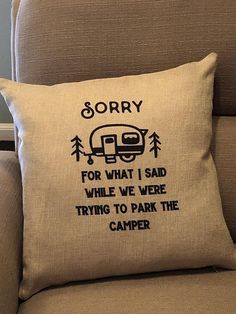 Burlap Pillow Cover Sorry for what I said when we were trying to park the camper If you have ever owned or rented a travel trailer then the saying on this pillow cover is something you can relate to. (I certainly remember when we had our travel trailer and went camping every