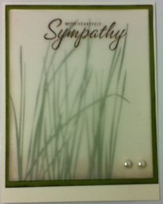 By ChelleSnow at Splitcoaststampers. Grasses stamped on white cardstock. Ground & edges sponged. Sentiment stamped on vellum overlay. Pearls added. Beautiful!