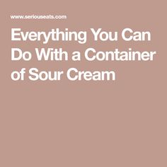 Everything You Can Do With a Container of Sour Cream