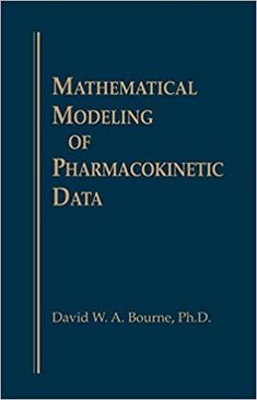 Mathematical Modeling of Pharmacokinetic Data 1st Edition by DavidW.A. Bourne   ASIN:B07CSWPKDQ ISBN-10:1566762049 ISBN-13:9781566762045