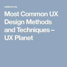 Most Common UX Design Methods and Techniques – UX Planet