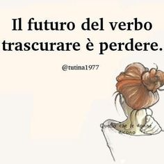 The future of the verb to be overlooked is losing Peace Quotes, Words Quotes, Me Quotes, Sayings, Literary Love Quotes, Italian Quotes, Good Jokes, Your Word, Cool Words