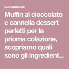 Muffin al cioccolato e cannella dessert perfetti per la prioma colazione, scopriamo quali sono gli ingredienti per prepararli. Dessert, Deserts, Postres, Desserts, Plated Desserts