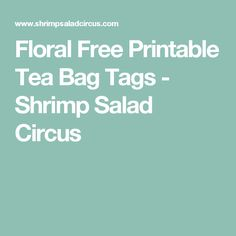Floral Free Printable Tea Bag Tags - Shrimp Salad Circus