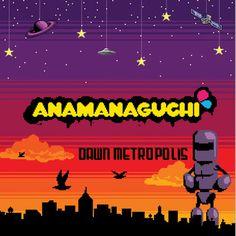 Dawn Metropolis by Anamanaguchi - not bad