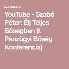 YouTube - Szabó Péter: Élj Teljes Bőségben (I. Pénzügyi Bőség Konferencia) Youtube, Youtubers, Youtube Movies