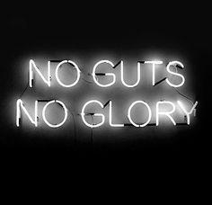 No guts...no glory!!