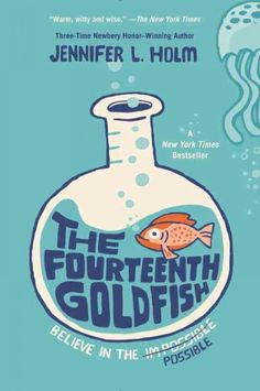 East Rockaway Public Library: Read This! Grades 5-6 The Fourteenth Goldfish by Jennifer L. Holm #middlegrades #readthisbook #scienceisawesome