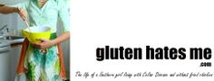 Gluten Hates Me.com The life of a Southern girl living with Celiac Disease and without fried chicken.  BAHA, she had me at the title of her blog.