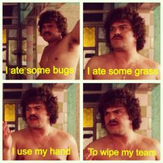 Nacho Libre.. And some how I know just about all the words to this movie...