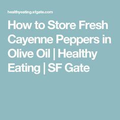 How to Store Fresh Cayenne Peppers in Olive Oil | Healthy Eating | SF Gate