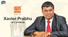 Interview with Xavier Prabhu, CEO of Prhub ,leading global thinker & Public Relations expert