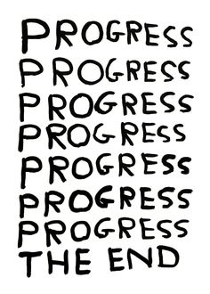 """""""It only ends once, everything else is just progress"""" ----- david shrigley Words Quotes, Wise Words, Life Quotes, Sayings, David Shrigley, Typographie Logo, Poesia Visual, Screenwriting, Word Art"""