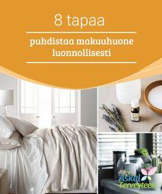 8 tapaa puhdistaa makuuhuone luonnollisesti   #Makuuhuoneesi on yksi #tärkeimmistä paikoista kotonasi. Siellä kehosi lepää ja rentoutuu #suoritettuasi kaikki päivän askareet.  #Mielenkiintoistatietoa