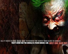 """""""All it takes is one bad day…"""" -The Joker"""