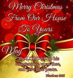 Merry Christmas From Our House To Yours. May the Lord lift up his countenance upon thee, and give thee peace, Numbers 6:26