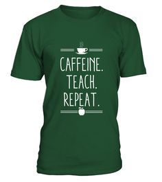"# Caffeine. Teach. Repeat. Teacher T Shirt .  Special Offer, not available in shops      Comes in a variety of styles and colours      Buy yours now before it is too late!      Secured payment via Visa / Mastercard / Amex / PayPal      How to place an order            Choose the model from the drop-down menu      Click on ""Buy it now""      Choose the size and the quantity      Add your delivery address and bank details      And that's it!      Tags: Great gift for teacher appreciation day…"
