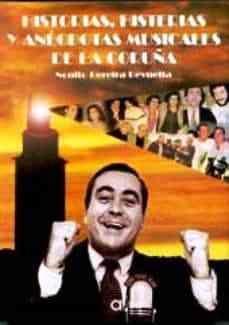 Historias, histerias y anécdotas musicales de La Coruña / Nonito Pereira Revuelta. -- A Coruña : Librería Arenas, 2003. -- 286 p. : il. ; 22 cm.  (Colección La Coruña). -- ISBN: 84-95100-07-X.   1. Pereira Revuelta, Nonito 2. Música popular --- A Coruña Popular Music, Pereira, Sands, Musicals, Historia