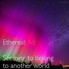 """#WordOfTheDay; Ethereal (ih•THEE•ree•uhl) \əˈTHirēəl\ """"The #ethereal dance of the northern lights is a mesmerizing experience."""" Origin: Greek Synonyms; Exquisite, Dainty, Unearthly  #wordinaire #GRE #dictionary"""