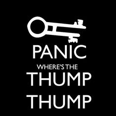 panic where's the Thump thump. based on a quote by captain jack sparrow from Disney's pirate of the Caribbean