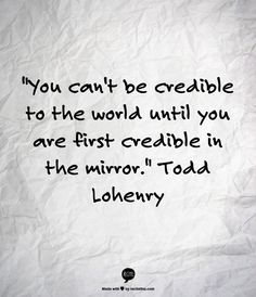 You can't be credible… | Wholeheartedness
