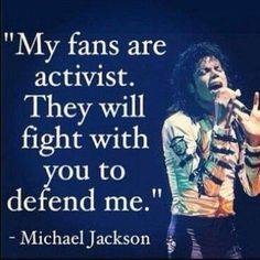 """""""My fans are activist. They will fight with you to defend me"""" Michael Jackson quote"""