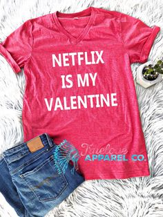 Netflix Is my Valentine - netflix shirt, Valentine's Day Shirt for Women, netflix t shirt, funny shirts for women, Valentines Day. Wine