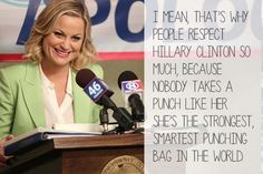 I mean, that's why people respect Hillary Clinton so much, because nobody takes a punch like her. She's the strongest, smartest punching bag in the world.
