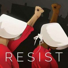 Resist The Handmaids Tale