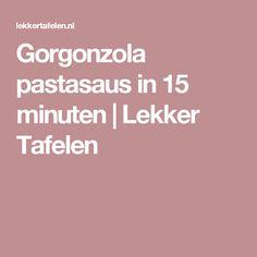 Gorgonzola pastasaus in 15 minuten | Lekker Tafelen