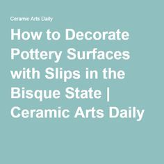 How to Decorate Pottery Surfaces with Slips in the Bisque State | Ceramic Arts Daily