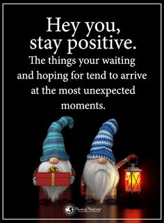 Hey you, stay positive. The things your waiting and hoping for tend to arrive at the most unexpected moments. New Quotes, Happy Quotes, Motivational Quotes, Inspirational Quotes, Heart Quotes, Positive Words, Positive Quotes, Positive Thoughts, Positive Vibes