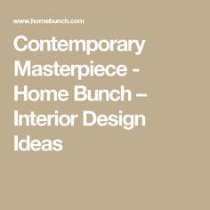 Contemporary Masterpiece  - Home Bunch – Interior Design Ideas
