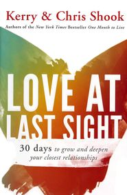 Love at Last Sight: 30 Days to Grow and Deepen Your Closest Relationships