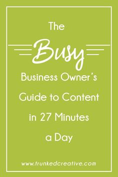 A Busy Business Owner's Guide to Creating Content in Less Than Half an Hour / Day! via Trunked Creative