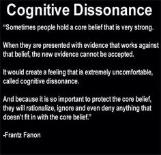 April Learned about Cognitive Dissonance in my Social Psychology class today. I say that Fanon's quote wraps the concept of cognitive dissonance up pretty well. Pseudo Science, Core Beliefs, Thing 1, Denial, Critical Thinking, Hold On, Mindfulness, Wisdom, Words