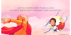 [gif] Aunt Wu: I'll tell you a little secret, young Airbender. Just as you reshaped those clouds, you have the power to reshape your own destiny.