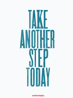"Take another step today.      ""You are never given a dream without also being given the power to make it true. You may have to work for it, however."" - Richard Bach"