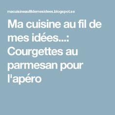 Ma cuisine au fil de mes idées...: Courgettes au parmesan pour l'apéro