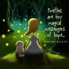 Fireflies are tiny magical messengers of hope . . . .