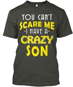 Crazy Son, Perfect Shirt for Mom, Dad You Scare Me, Crazy Mom, Fathers Day Shirts, Sons, Gray, T Shirt, Fashion, Supreme T Shirt, Moda