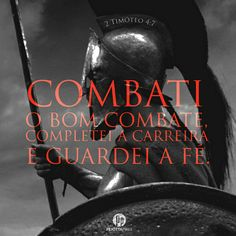 """Combati o bom combate, completei a corrida, perseverei na fé!"" (2 Timóteo, 4:7)"