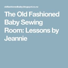 The Old Fashioned Baby Sewing Room: Lessons by Jeannie