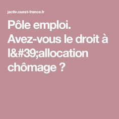 Pôle emploi. Avez-vous le droit à l'allocation chômage ?