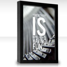 "FREE Quote Downloads~  Get this one, ""Creativity is intelligence having fun,"" and many others.  This download a perfectly useable ""low resolution"" copy.  However, you can opt to pay a little bit to support the site and get a higher resolution copy that can be used for multiple purposes."