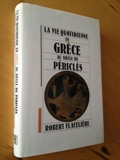 #histoire : La Vie Quotidienne En Grèce Au Siècle De Périclès -  Flacelière Robert. Le Grand Livre du Mois, 1992. 378 pp.