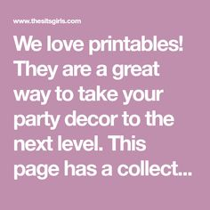 We love printables! They are a great way to take your party decor to the next level. This page has a collection of some of our best party printables you can download for free. Check out the blog posts for each one to get more decor, food, and party inspiration.