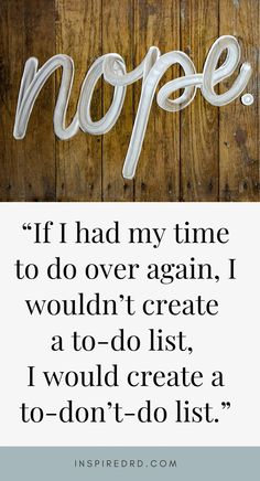 """A wise woman once said, """"If I had my time to do over again, I wouldn't create a to-do list, I would create a to-don't-do list."""" What would be on yours? Appreciate Life, Wise Women, Great Life, Bedtime Stories, Everyone Else, Precious Moments, No Time For Me, My Life, Healthy Living"""